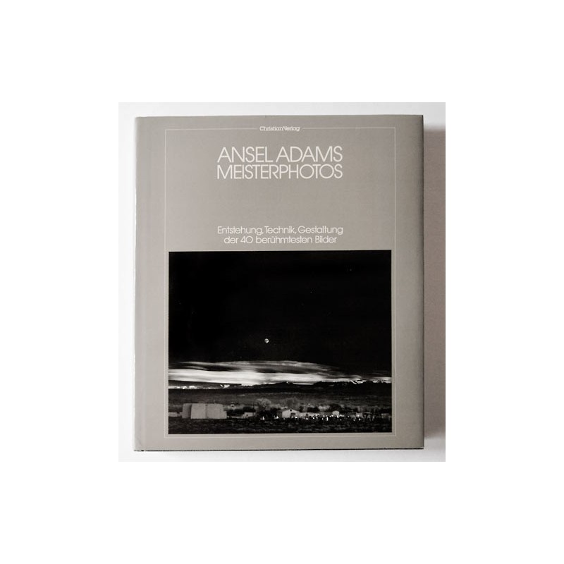 ADAMS, Ansel: Meisterphotos. Entstehung, Technik, Gestaltung der 40 berühmtesten Bilder (1984)